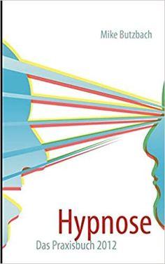 Hypnose: Das Praxisbuch von Mike Butzbach (Werbung, Affiliate-Link). Die neue, komplett überarbeitete und erweiterte Auflage des erfolgreichen Praxisbuchs beschreibt in praktischer Art und Weise wirksame Induktionen, effektive Vertiefungen und Möglichkeiten der Arbeit mit Hypnose.Angehende Therapeuten, Berater und interessierte finden eine Fülle leicht verständlicher Übungen, Hypnosetexte und Praxistipps, die zum sofortigen Ausprobieren einladen. Lesen – ausprobieren – experimentieren… Link, Machine Learning, Mental Health Therapy, Reading Books, Authors
