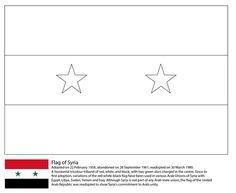 Flag of Syria coloring page from Asian flags category. Select from 31983 printable crafts of cartoons, nature, animals, Bible and many more. Flag Coloring Pages, Free Printable Coloring Pages, Printable Crafts, Free Printables, Asian Flags, Syria Flag, Flag Colors, Middle East, Geography