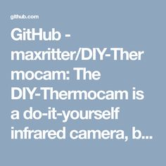 GitHub - maxritter/DIY-Thermocam: The DIY-Thermocam is a do-it-yourself infrared camera, based on the FLIR Lepton long-wave infrared sensor and the popular Teensy 3.6.