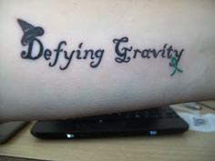 Cute Tat from the Musical Wicked.  I love this phrase and want a tat that has this saying :)