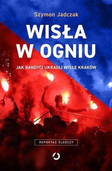 Wisła w ogniu. Jak bandyci ukradli Wisłę Kraków - Jadczak Szymon | Książka w Sklepie EMPIK.COM Mafia, Movie Posters, Author, Film Poster, Billboard, Film Posters