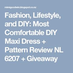 Fashion, Lifestyle, and DIY: Most Comfortable DIY Maxi Dress + Pattern Review NL 6207 + Giveaway