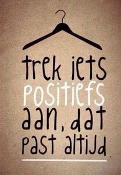 trek iets positiefs aan, dat past altijd ❤ quote The Words, Cool Words, Positive Quotes, Motivational Quotes, Inspirational Quotes, Positive Mind, Positive Attitude, Best Quotes, Funny Quotes