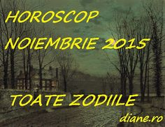 diane.ro: Horoscop noiembrie 2015 - Toate zodiile