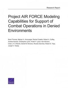 Project AIR Force Modeling Capabilities for Support of Combat Operations in Denied Environments