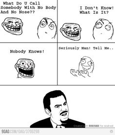 No body nose! Stupid Guys, Stupid Jokes, People Laughing, Can't Stop Laughing, Rage Comics, Have Time, Best Funny Pictures, Laughter, Haha