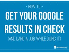 How to get your Google results in check (and land a job while doing it) - BrandYourself's online personal branding tips for getting the job you want.