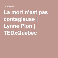 La mort n'est pas contagieuse | Lynne Pion | TEDxQuébec