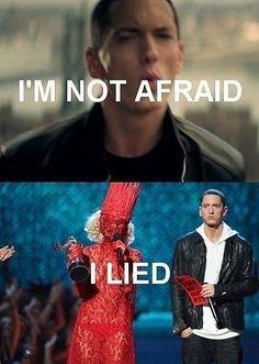 Eminem is Not afraid... Wait he is :)  Hahaha!