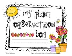 This 20-page pdf file contains a cute plant observation log for primary age students and much more. The log includes a cover page, a page for recor...