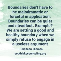 Boundaries don't have to be melodramatic or forceful in application. Boundaries can be quiet and steadfast. Example? We are setting a good and healthy boundary when we simply refuse to engage in a useless argument #HealthyRelationships #Boundaries