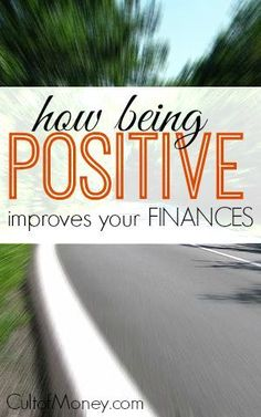 Ready to make some huge strides in your personal finances? Being positive will not only make you a happier person but can dramatically improve your finances. http://www.cultofmoney.com/2015/01/14/how-being-positive-improves-your-finances/ payoff debt tips, debt payoff tips #debt #debtfreedom best budgeting tips #budget