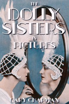 "Read ""The Dolly Sisters in Pictures"" by Gary Chapman available from Rakuten Kobo. The glamorous life of the Dolly Sisters as seen in 200 photographic images. Sisters Movie, Dolly Sisters, Hollywood Music, Old Hollywood, 1920s Glamour, Jazz Age, Hollywood Celebrities, Book Publishing, This Book"