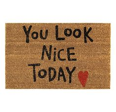 You Look Nice Today Doormat