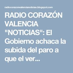 """RADIO CORAZÓN VALENCIA  """"NOTICIAS"""": El Gobierno achaca la subida del paro a que el ver..."""