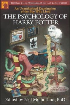The Psychology of Harry Potter: An Unauthorized Examination Of The Boy Who Lived (Psychology of Popular Culture): Neil Mulholland Ph.D.: 9781932100884: Amazon.com: Books