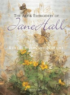 The Art & Embroidery of Jane Hall: Reflections of Nature by Jane Hall, http://www.amazon.ca/dp/184448484X/ref=cm_sw_r_pi_dp_5ZU1rb0J94HER