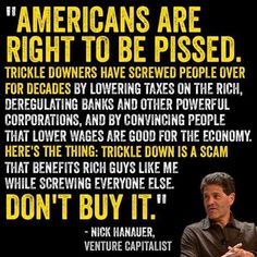 Trickle down economics NEVER worked. Rich Republikkkans like Trump are laughing all the way to the Bank as they stick it to Working Americans! Nick Hanauer, Trickle Down Economics, Here's The Thing, Political Views, Political Figures, Republican Party, Gop Party, Pissed, Greed