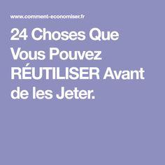 24 Choses Que Vous Pouvez RÉUTILISER Avant de les Jeter.