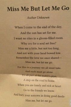 Miss Me, But Let Me Go - poem This was on my dad's funeral card. Really like this poem Mother Quotes, Mom Quotes, Quotable Quotes, Life Quotes, Obituary Quotes, Let Me Go Quotes, Mother Daughter Quotes, Funeral Quotes, Funny Funeral Poems