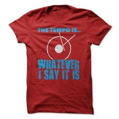 The Tempo is Whatever I say it is T Shirts, Hoodies. Check Price ==► https://www.sunfrog.com/Music/The-Tempo-is-Whatever-I-say-it-is.html?41382 $21