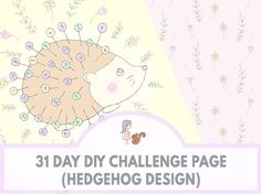 31 Day DIY Challenge Page (Hedgehog Design) | www.sweetestchelle.com 31 Day Challenge, 31 Days, More Cute, Printable Planner, Cute Pictures, Hedgehog, How To Draw Hands, Challenges, Teddy Bear