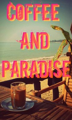 Coffee and Paradise is all I need! <3