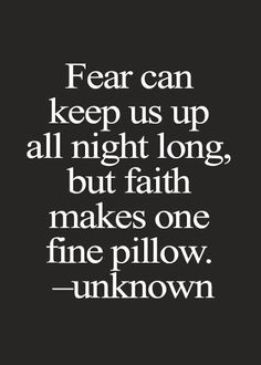 Fear can keep us up all night long but faith makes one fine pillow | Inspirational Quotes