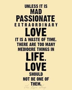 Best quote ever! love quote words to live by. I LOVE this quote! Passionate Love Quotes, Life Quotes Love, Great Quotes, Quotes To Live By, Inspirational Quotes, Motivational, Smart Quotes, Clever Quotes, Quotes About Life