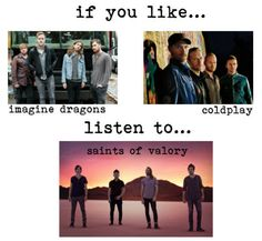 if you like imagine dragons or coldplay...listen to saints of valory