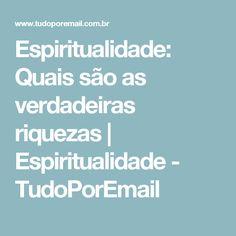 Espiritualidade: Quais são as verdadeiras riquezas | Espiritualidade - TudoPorEmail