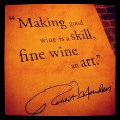 """Making good wine is a skill, fine wine is an art"" --Photo by @nessabfly on Instagram"