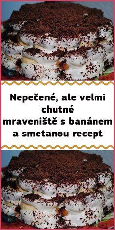 Nepečené, ale velmi chutné mraveniště s banánem a smetanou recept Tiramisu, Ethnic Recipes, Sweet, Ferrero Rocher, Desserts, Food, Mascarpone, Candy, Tailgate Desserts