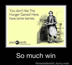 if u dnt like the hunger games I would not offer u berries I would shove them down ur throat :)