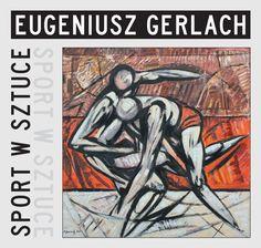 Sport w Sztuce: SPORT W SZTUCE - Inspiracje Olimpijskie - Eugeniusz Gerlach - Łódź 2012