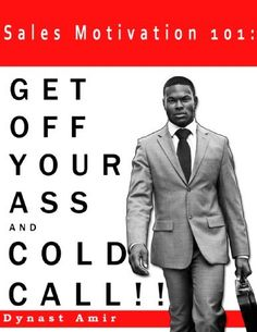 Sales Motivation 101: GET OFF YOUR ASS AND COLD CALL !!! by Dynast Amir. $5.03. 37 pages