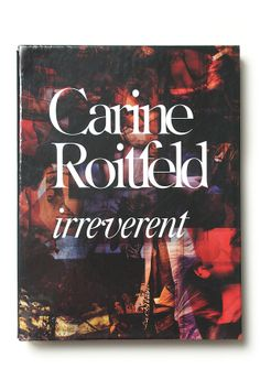 Carine Roitfeld Irreverent. This book has many inspiring images.