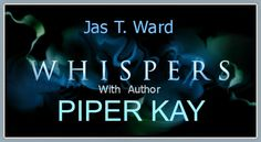 The Writings of Jas T. Ward: Whispers with Author - Piper Kay