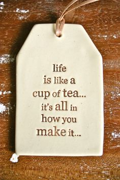 Life is like a cup of tea : Quotes and sayings Motivational Quotes, Inspirational Quotes, Positive Quotes, My Cup Of Tea, The Tea, Typography Quotes, Typography Design, Design Quotes, Vintage Tea
