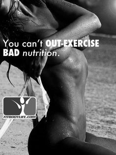 you can't out-exercise BAD nutrition