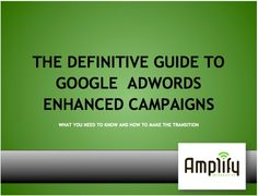 Guide to Google AdWords Enhanced Campaigns by Amplify Interactive