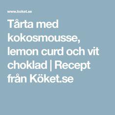 Tårta med kokosmousse, lemon curd och vit choklad | Recept från Köket.se