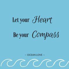Let your Heart be your Compass   Sprüche   Zitate   schön   lustig   Meer   Ozean   Wanderlust   Reisen   Travel   Journey   Inspiration   Meerweh   Ocean Love   Motivation   Quotes #sprüche #reisen #fernweh #weltenbummler