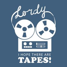Lordy I Hope There Are Tapes - NeatoShop