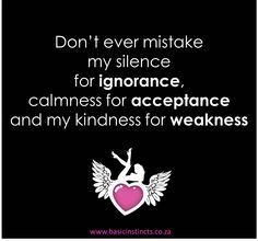 Dont ever mistake my silence for ignorance