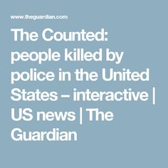 The Counted: people killed by police in the United States – interactive | US news | The Guardian