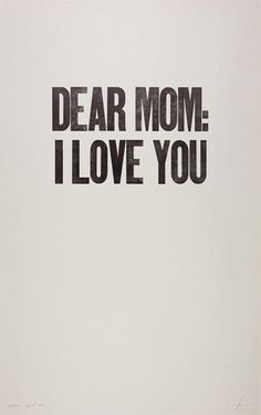 Mom... I love you! HAPPY MOTHER'S DAY!!!!!!!!!!!!!!!!!!!!!!!!!!!