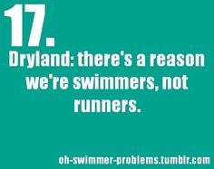 Dryland reminda me too much of p.e... and then im sore the next day cause my coach likes to work us really hard...