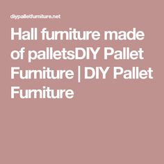 Hall furniture made of palletsDIY Pallet Furniture | DIY Pallet Furniture