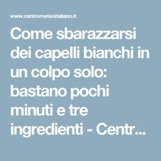 Come sbarazzarsi dei capelli bianchi in un colpo solo: bastano pochi minuti e tre ingredienti - Centro Meteo Italiano